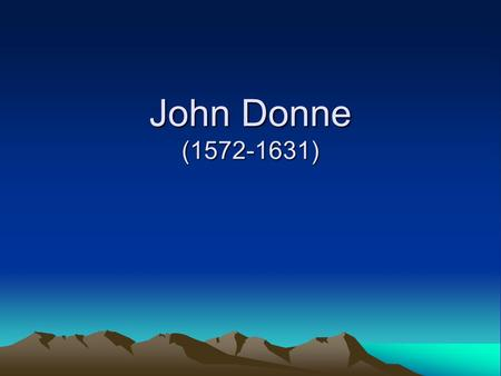 "John Donne (1572-1631). I.Introduction 1.Metaphysical School 2.Conceits II.The poem ""The Flea"" III. The poem ""Holy Sonnet 10"" or ""Death, Thou Not Be Proud"""