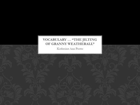 The Jilting Of Granny Weatherall P Ppt Video Online Download