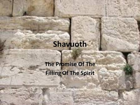 Shavuoth The Promise Of The Filling Of The Spirit.