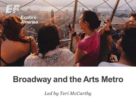 Broadway and the Arts Metro Led by Teri McCarthy.