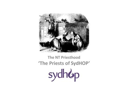 The NT Priesthood 'The Priests of SydHOP'. In every place incense shall be offered to My name…