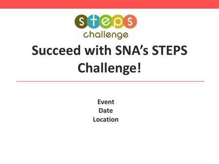 Succeed with SNA's STEPS Challenge! Event Date Location hhghghgh ghghghgh ghf.