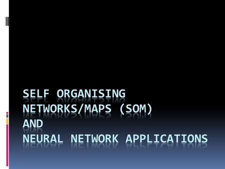 Outcomes  Look at the theory of self-organisation.  Other self-organising networks  Look at examples of neural network applications.