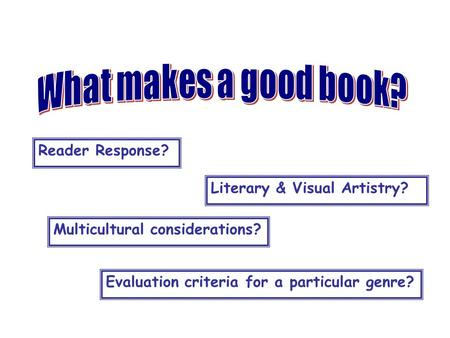 Reader Response? Literary & Visual Artistry? Multicultural considerations? Evaluation criteria for a particular genre?