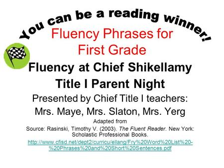 Fluency Phrases for First Grade Fluency at Chief Shikellamy Title I Parent Night Presented by Chief Title I teachers: Mrs. Maye, Mrs. Slaton, Mrs. Yerg.