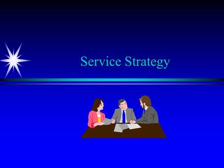 Service Strategy. Learning Objectives ä ä Identify strategic opportunities available in the design of the service concept. ä ä Understand the competitive.