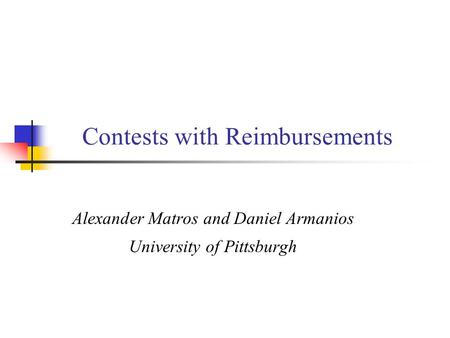 Contests with Reimbursements Alexander Matros and Daniel Armanios University of Pittsburgh.