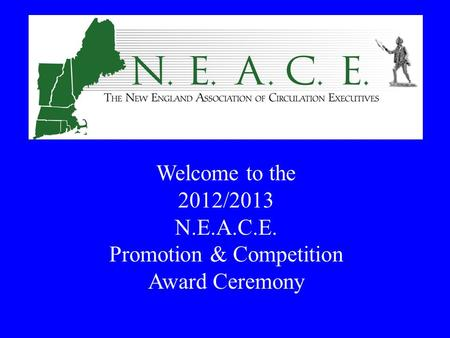 Welcome to the 2012/2013 N.E.A.C.E. Promotion & Competition Award Ceremony.