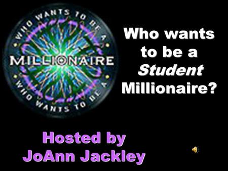 Who wants to be a Student Millionaire? Hosted by JoAnn Jackley.