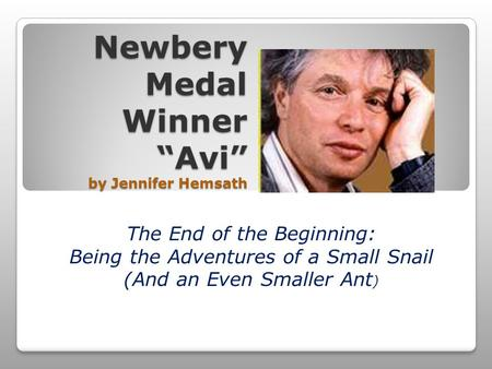 "Newbery Medal Winner ""Avi"" by Jennifer Hemsath The End of the Beginning: Being the Adventures of a Small Snail (And an Even Smaller Ant )"