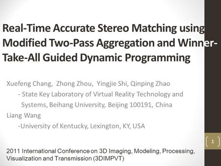Real-Time Accurate Stereo Matching using Modified Two-Pass Aggregation and Winner- Take-All Guided Dynamic Programming Xuefeng Chang, Zhong Zhou, Yingjie.
