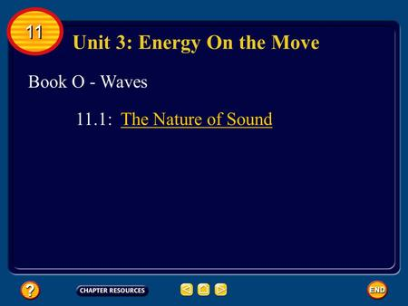 Book O - Waves Unit 3: Energy On the Move 11.1: The Nature of Sound 11.