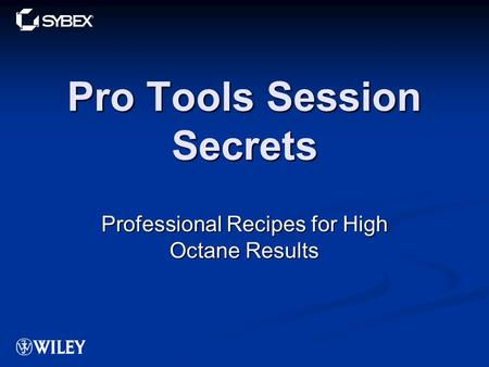 Pro Tools Session Secrets Professional Recipes for High Octane Results.