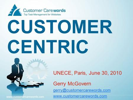 CUSTOMER CENTRIC UNECE, Paris, June 30, 2010 Gerry McGovern