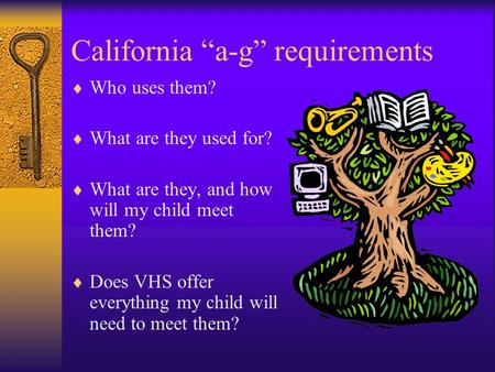 "California ""a-g"" requirements  Who uses them?  What are they used for?  What are they, and how will my child meet them?  Does VHS offer everything."