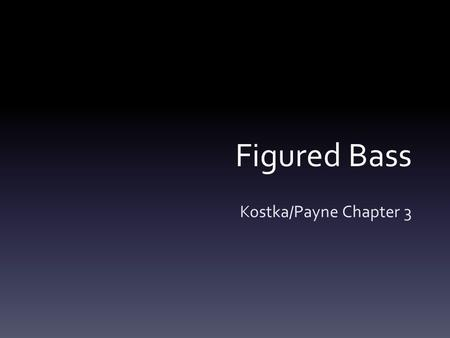 Figured Bass Kostka/Payne Chapter 3.