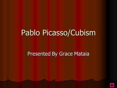 Pablo Picasso/Cubism Presented By Grace Mataia Introduction Pablo Picasso (October 25, 1881 - April 8, 1973) was a Spanish artist who revolutionized.