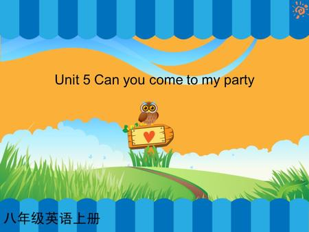 Unit 5 Can you come to my party. What are they doing?