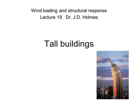 Wind loading and structural response Lecture 19 Dr. J.D. Holmes