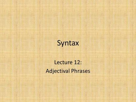Syntax Lecture 12: Adjectival Phrases. Introduction Adjectives, like any other word, must conform to X-bar principles We expect them – to be heads – to.