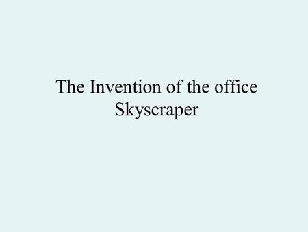 The Invention of the office Skyscraper. Marshall Fields Warehouse Chicago, Illinois, 1885-1887 Henry Hobson Richardson dies on April 27, 1886 at age 47.