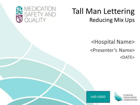 Tall Man Lettering Reducing Mix Ups LHD LOGO. Tall Man Lettering – MONTH YYYY PRESENTER NAME Medicine name confusion Many medicine names look like or.