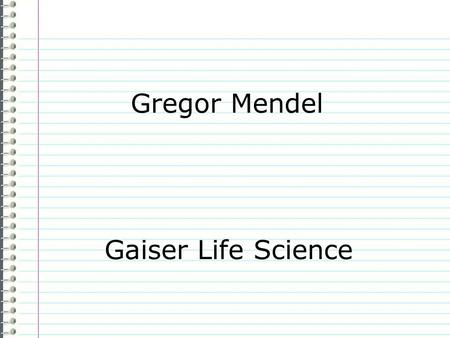 Gregor Mendel Gaiser Life Science Know Answer one of the following: Evidence Page 34 Mendel's Work What physical traits do you have that are most like.