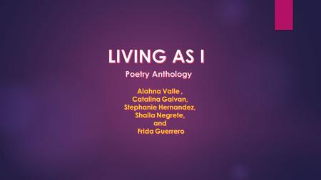 LIVING AS I Poetry Anthology Alahna Valle , Catalina Galvan,
