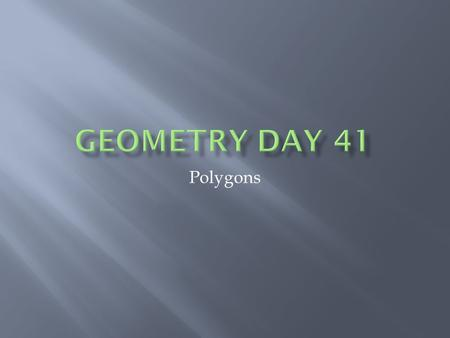 Geometry Day 41 Polygons.