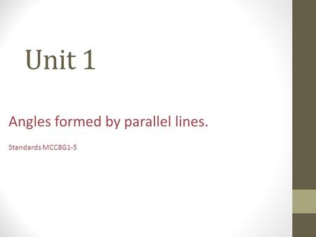 Unit 1 Angles formed by parallel lines. Standards MCC8G1-5.