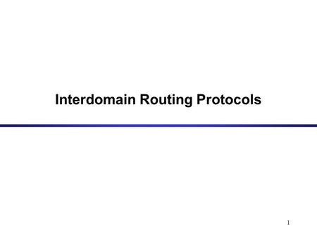 1 Interdomain Routing Protocols. 2 Autonomous Systems An autonomous system (AS) is a region of the Internet that is administered by a single entity and.