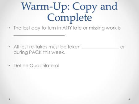Warm-Up: Copy and Complete The last day to turn in ANY late or missing work is ______________________. All test re-takes must be taken ________________.
