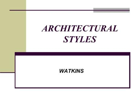 ARCHITECTURAL STYLES WATKINS. Determine owner's needs Successful design Represents owner's lifestyle Meets owner's needs.