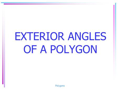 EXTERIOR ANGLES OF A POLYGON Polygons. An exterior angle of a regular polygon is formed by extending one side of the polygon. Angle CDY is an exterior.