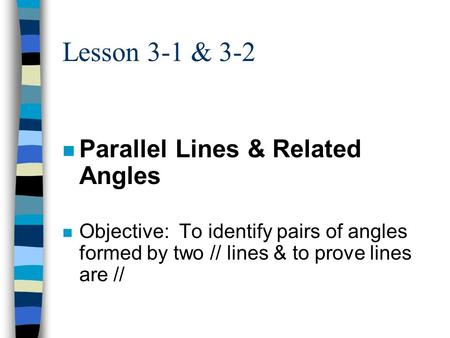 Lesson 3-1 & 3-2 n Parallel Lines & Related Angles n Objective: To identify pairs of angles formed by two // lines & to prove lines are //
