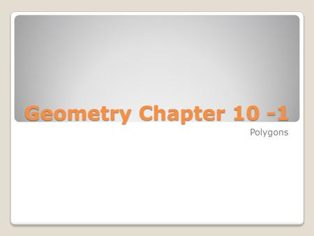 Geometry Chapter 10 -1 Polygons. Convex Polygon – a polygon with a line containing a side with a point in the interior of the polygon.