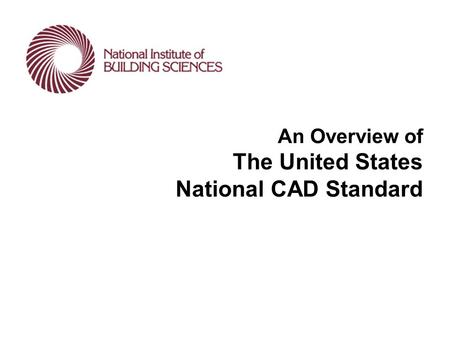 Overview - Title Slide An Overview of The United States National CAD Standard.