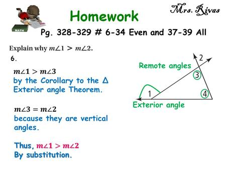 Mrs. Rivas 6. Exterior angle Remote angles Pg. 328-329 # 6-34 Even and 37-39 All.