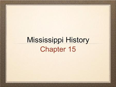 Mississippi History Chapter 15.