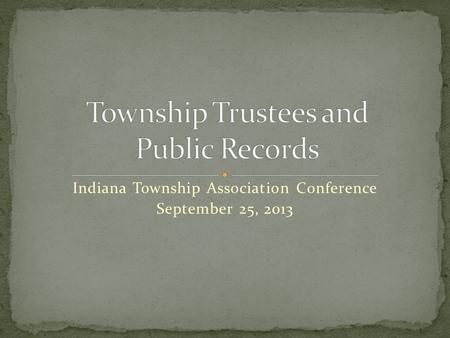 Indiana Township Association Conference September 25, 2013.