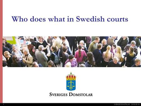 1 SVERIGES DOMSTOLAR 2015-05-16 Who does what in Swedish courts.