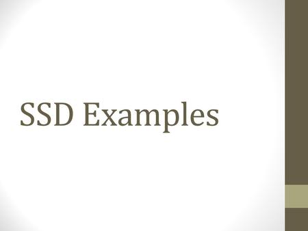 SSD Examples. Example 1 Actor ActionSystem Response 1.The Sales Person enters customer Details (name, address, phoneNo, customerId) 2. System saves customer.