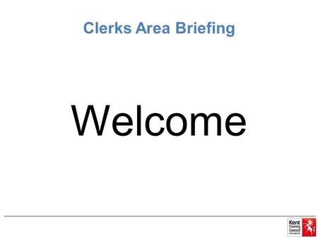 Clerks Area Briefing Welcome. Agenda 1.Welcome and Outline of the Meeting 2.Reconstitution a)Timeline b)Skills Audit c)GAP (Governor Appointments Panel)