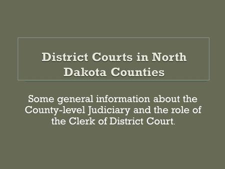 Some general information about the County-level Judiciary and the role of the Clerk of District Court.