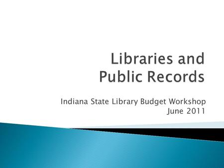 Indiana State Library Budget Workshop June 2011.  County /Local General Retention Schedule (GEN) - NEW  General Retention Financial (COGRFIN) - DELETED.