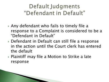 " Any defendant who fails to timely file a response to a Complaint is considered to be a ""Defendant in Default""  Defendant in Default can still file a."