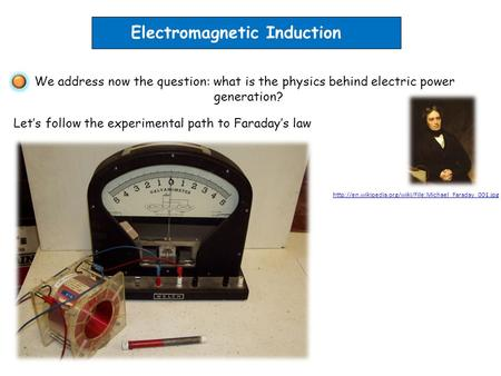 Electromagnetic Induction We address now the question: what is the physics behind electric power generation? Let's follow the experimental path to Faraday's.
