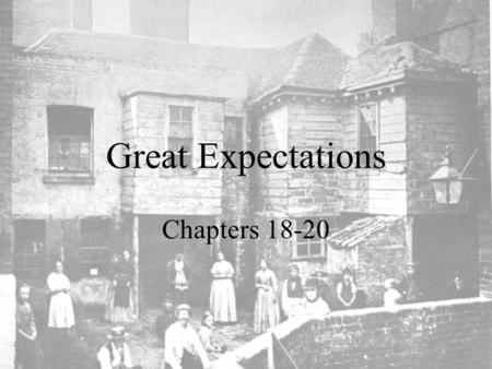 Great Expectations Chapters 18-20.