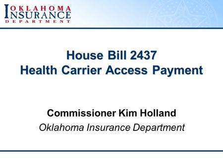 House Bill 2437 Health Carrier Access Payment Commissioner Kim Holland Oklahoma Insurance Department.