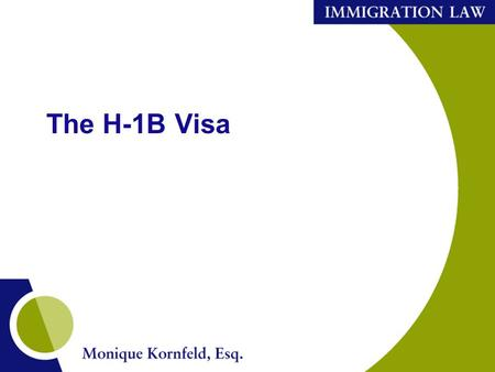 The H-1B Visa. The H-1B Golden Ticket The key to working in the U.S. after a student completes the optional practical training Very few other immigration.